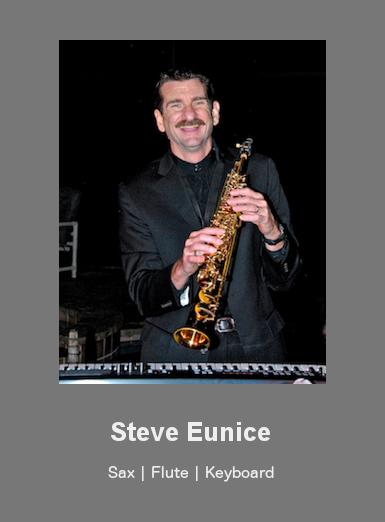 Steve Eunice - Sax, Flute, Keyboards